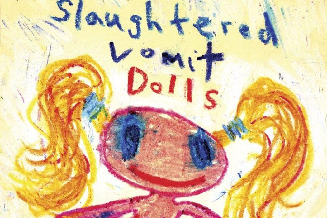 'Slaughtered Vomit Dolls'
